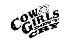 Cowgirls Don't Cry...