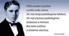 Příliš mnoho myslíme a příliš málo... (Charlie Chaplin)
