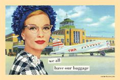 "Another great Anne Taintor.  ""We all have baggage...""  HA!"