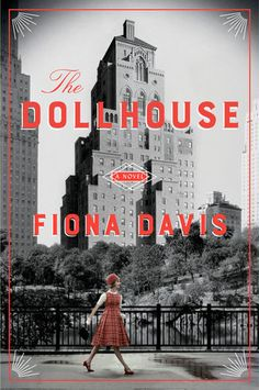 """The Dollhouse by Fiona Davis (August 2016) """"Rich both in twists and period detail, this tale of big-city ambition is impossible to put down."""" —People"""