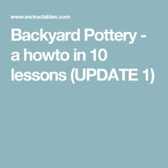 Backyard Pottery - a howto in 10 lessons (UPDATE 1)