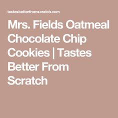 Mrs. Fields Oatmeal Chocolate Chip Cookies | Tastes Better From Scratch