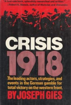 Crisis, 1918;: The leading actors, strategies, and events in the German gamble for total victory on the Western Front by Joseph Gies, http://www.amazon.com/dp/0393054934/ref=cm_sw_r_pi_dp_uDTkrb0P4P5Z3