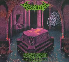 Why is Gorguts so awesome? Oh yeah, because they make some incredible death metal, which I love. Also in my top five favorite death metal albums. Considered Dead is amazing.