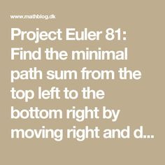 Project Euler 81: Find the minimal path sum from the top left to the bottom right by moving right and down. | MathBlog