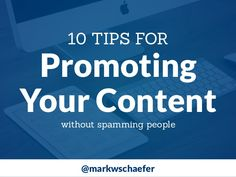 The marketing world is so noisy, how do you stand out? Here are 10 ways to promote your message without seeming like you are spammy. Advice from marketing educator Mark Schaefer from his new book The Content Code.