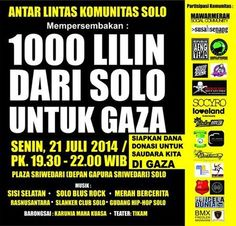 Come and join with us in Solo's charity event. Invite ur fam, friend or others to support Gaza #1000LILINDARISOLOUNTUKGAZA the event will be held on Monday, 21st of July 2014 at 7.30-10.00 p.m. be there guys. If itsn't us, who else? :))
