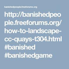 http://banishedpeople.freeforums.org/how-to-landscape-cc-quays-t304.html #banished #banishedgame