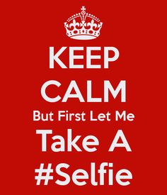 KEEP CALM But First Let Me Take A #Selfie