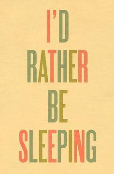 Typography Art Print by Ashley G - I'd Rather Be Sleeping via Etsy.
