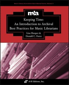 Keeping time : an introduction to archival best practices for music librarians / by Lisa Hooper and Donald C. Force. Classmark: Pb.433.20A.H1