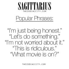 Zodiac Sagittarius Popular Phrases. For much more on the zodiac signs, click here.