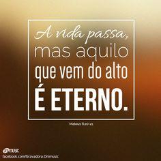 """""""A vida passa, mas aquilo que vem do alto é eterno."""" - Mateus 6:20-21"""