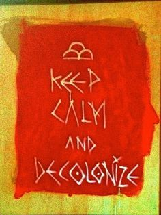 """Keep calm and decolonize"" Artist: Jaque Fragua (http://fragua.co/#)"