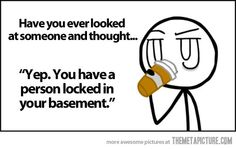 Have you ever looked at someone…