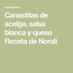 Canastitas de acelga, salsa blanca y queso Receta de Norali