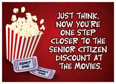 Funny birthday cards: One step closer to senior citizen discount at the movies. Description from pinterest.com. I searched for this on bing.com/images