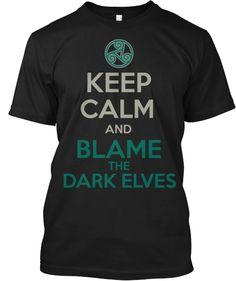 KEEP CALM AND BLAME THE DARK ELVES. #IronDruid Iron Druid Chronicles by Kevin Hearne shirt merchandise