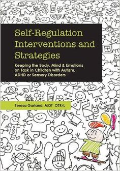 Self-Regulation Interventions and Strategies:  Keeping children bodies, minds and emotions on task just got easier with this new book from self-regulation expert Teresa Garland. Featuring more than 200 practical and proven interventions, strategies and adaptation for helping children gain more control over their lives. Each chapter provides rich background and theoretical material to help the reader better understand the issues our children face.