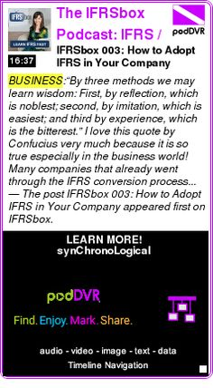 #BUSINESS #PODCAST  The IFRSbox Podcast: IFRS / Accounting / Financial Reporting    IFRSbox 003: How to Adopt IFRS in Your Company    LISTEN...  http://podDVR.COM/?c=99f748ef-00d0-169b-c53c-05d4e06e60b0