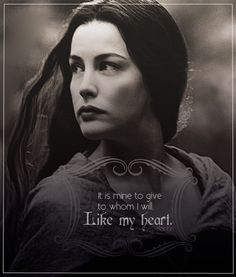 Arwen - Lord of the Rings. Arwen and Aragorn the best love story of all. She gave up her immortality and her family to be with the man that she loved. A much better love story than Twilight. Not only did Arwen give up her immortality she outsmarted the Black Riders (movie version).
