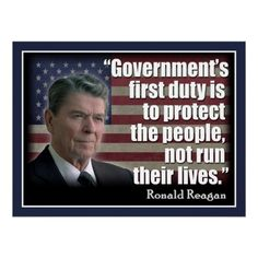 President Ronald Reagan Quote Poster. Ronald Reagan quote: Government's first duty is to protect the people, not run their lives. Politics.