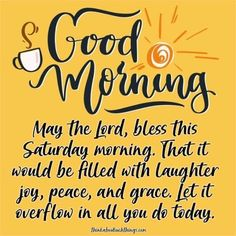 Good Morning Saturday Images, Positive Good Morning Quotes, Good Morning For Him, Good Morning Inspirational Quotes, Blessed Morning Quotes, Morning Greetings Quotes, Morning Blessings, Morning Prayers, Good Morning Messages