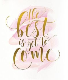 "Pink Watercolor with a Gold Quote ""The Best is Yet To Come."" #motivational #quote #goodvibes"