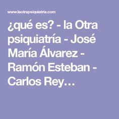 ¿qué es? - la Otra psiquiatría - José María Álvarez - Ramón Esteban - Carlos Rey…