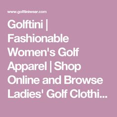 Golftini | Fashionable Women's Golf Apparel | Shop Online and Browse Ladies' Golf Clothing