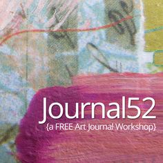 A Free Year-Long Online Art Journal Workshop to Tell Your Story for 2014! Weekly course, started in January but you can download pieces that you missed.