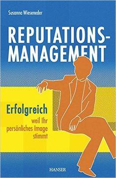 Reputationsmanagement: Erfolgreich, weil Ihr persönliches Image stimmt: Amazon.de: Susanna Wieseneder: Bücher