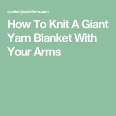 How To Knit A Giant Yarn Blanket With Your Arms