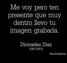 Me voy. Diomedes Díaz. Light Music, Mindfulness, Quotes, Life, Sweet, Amor, Amazing Quotes, Great Quotes, Powerful Quotes