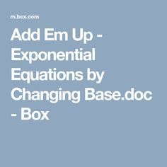 Add Em Up - Exponential Equations by Changing Base.doc - Box