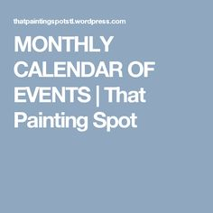 MONTHLY CALENDAR OF EVENTS | That Painting Spot