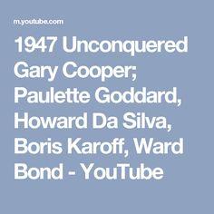 1947   Unconquered   Gary Cooper; Paulette Goddard, Howard Da Silva, Boris Karoff, Ward Bond - YouTube