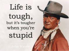John Wayne Quotes Life Is Tough