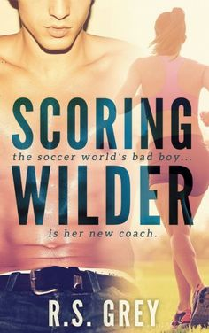 Scoring Wilder by R.S. Grey. What started out as a joke-- seduce Coach Wilder--soon became a goal she had to score.  With Olympic tryouts on the horizon, the last thing nineteen-year-old Kinsley Bryant needs to add to her plate is Liam Wilder. He's a professional soccer player, America's favorite bad-boy, and has all the qualities of a skilled panty-dropper.