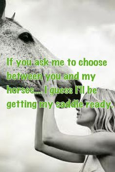 Nothing compares to a girls love for her horse. And about to hop on the back of my horse and leave u