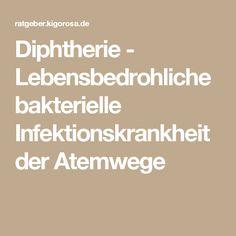 Diphtherie - Lebensbedrohliche bakterielle Infektionskrankheit der Atemwege Bronchitis, Math Equations, Top, Dental Health, Health, Life