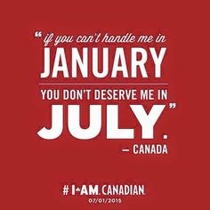 If you can't handle me in January,you don't deserve me in July. Canadian Facts, Canadian Memes, Canadian Things, I Am Canadian, Canadian Humour, Canada Day 150, Happy Canada Day, O Canada, Canada Day Crafts