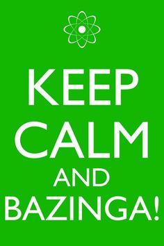 Keep calm and bazinga !-Love Dr Cooper!
