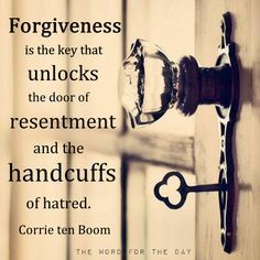 Harboring unforgiveness, anger, hatred or bitterness is like taking Cyanide and hoping it kills the other person.