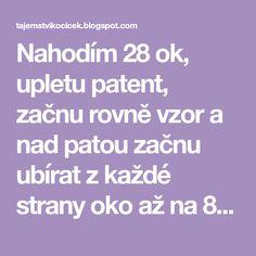 Nahodím 28 ok, upletu patent, začnu rovně vzor a nad patou začnu ubírat z každé strany oko až na 8 -10 očí.     Pak upletu dvě řady a za...