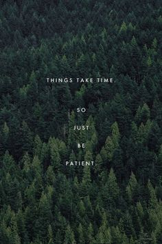 Quote/Unquote: Things take time.