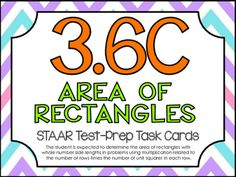 3rd Grade Math STAAR Test-Prep Task Cards! TEKS ALIGNED: 3.6C (Readiness Standard): The student is expected to determine the area of rectangles with whole number side lengths in problems using multiplication related to the number of rows times the number of unit squares in each row.