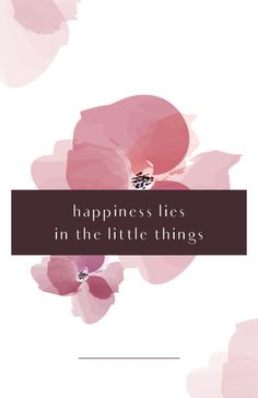 Happiness lies in the little things. Quote.