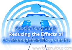 Subtle Feng Shui: Reducing the Effects of Electromagnetic Frequencies