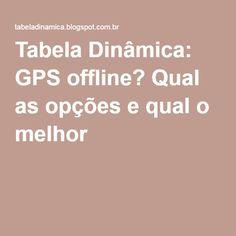 Tabela Dinâmica: GPS offline? Qual as opções e qual o melhor
